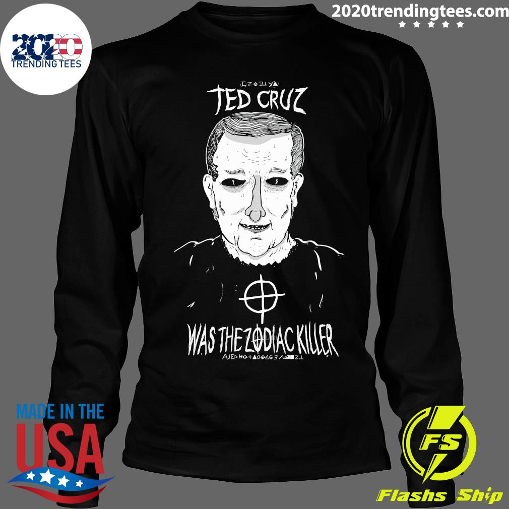 Ted Cruz Was The Zodiac Killer Shirt Longsleeve