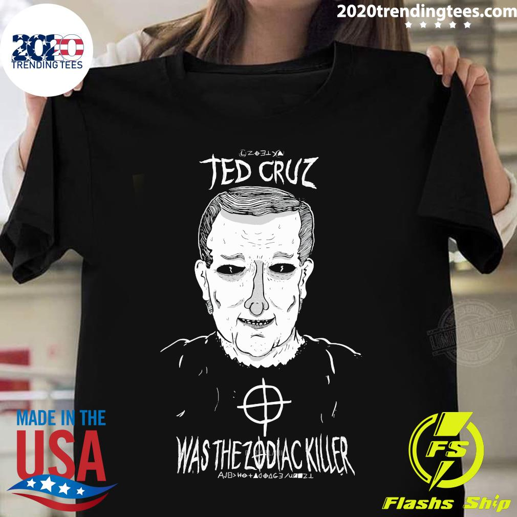 Ted Cruz Was The Zodiac Killer Shirt