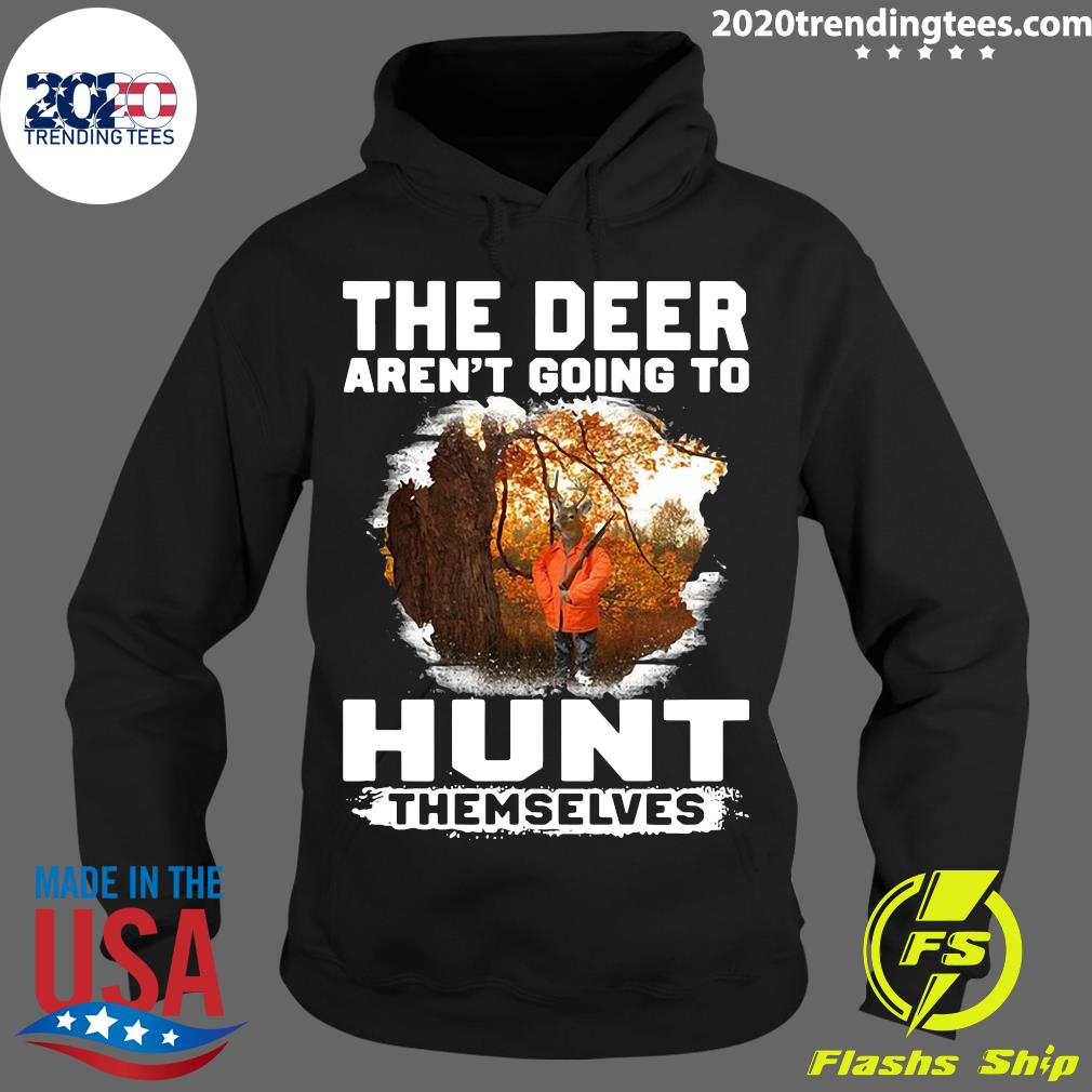 The Deer Aren't Going To Hunt Themselves Vintage Shirt Hoodie