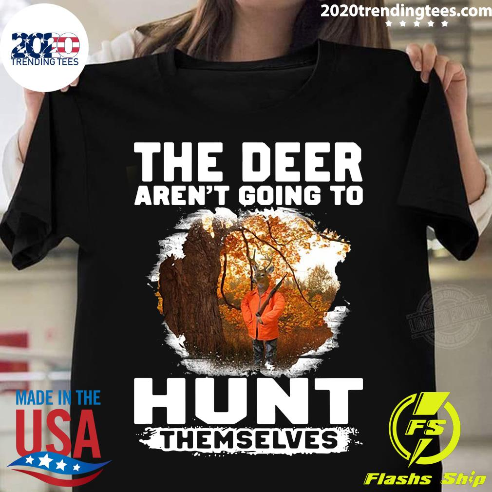 The Deer Aren't Going To Hunt Themselves Vintage Shirt