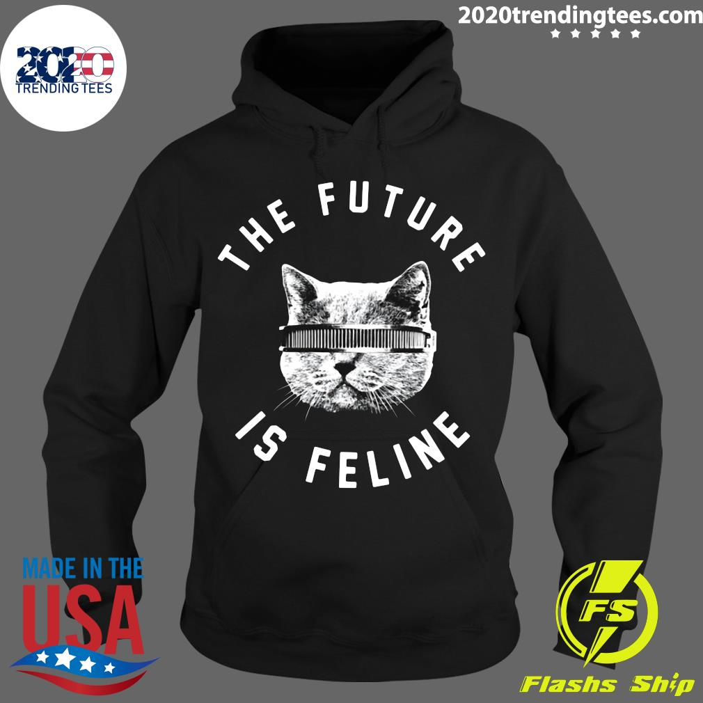 The Future Is Feline Cat Shirt Hoodie