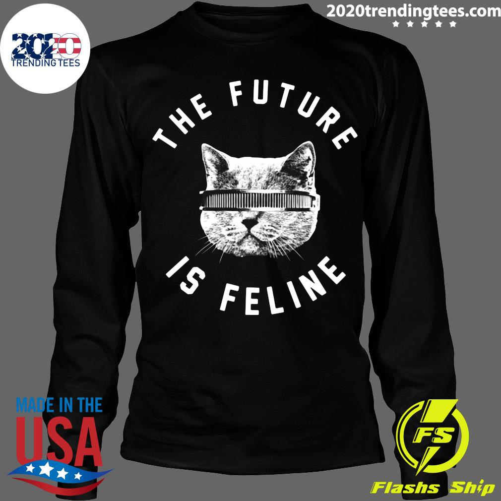The Future Is Feline Cat Shirt Longsleeve