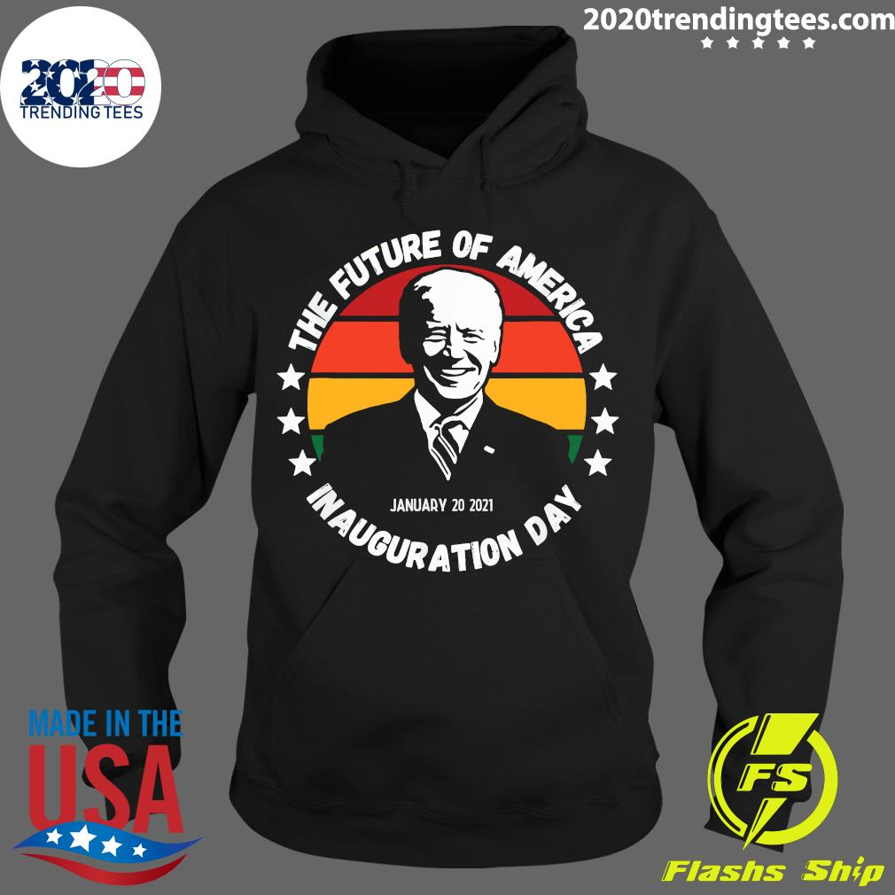 The Future Of American Inauguration Day January 20 2021 Joe Biden Vintage Shirt Hoodie