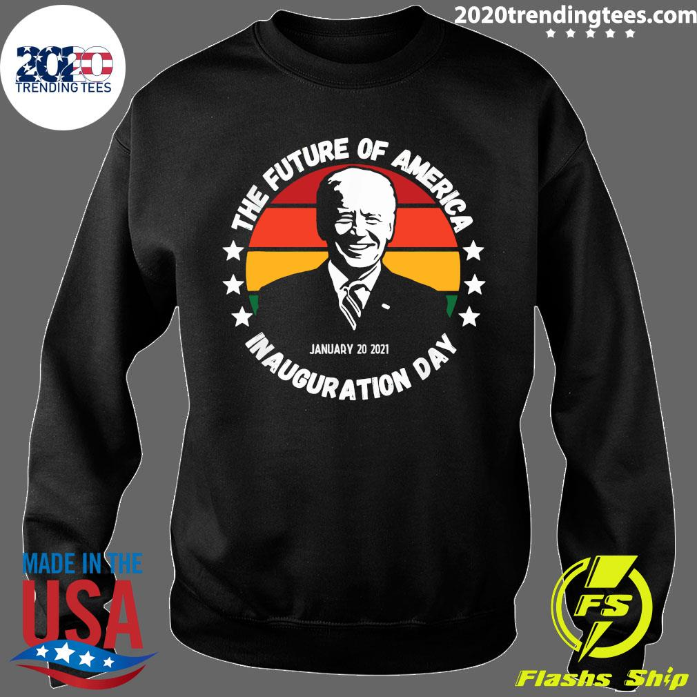 The Future Of American Inauguration Day January 20 2021 Joe Biden Vintage Shirt Sweater