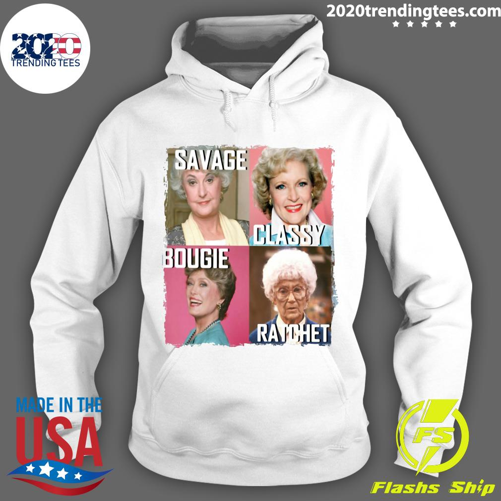 The Golden Girls Savage Classy Bougie Ratchet Shirt Hoodie