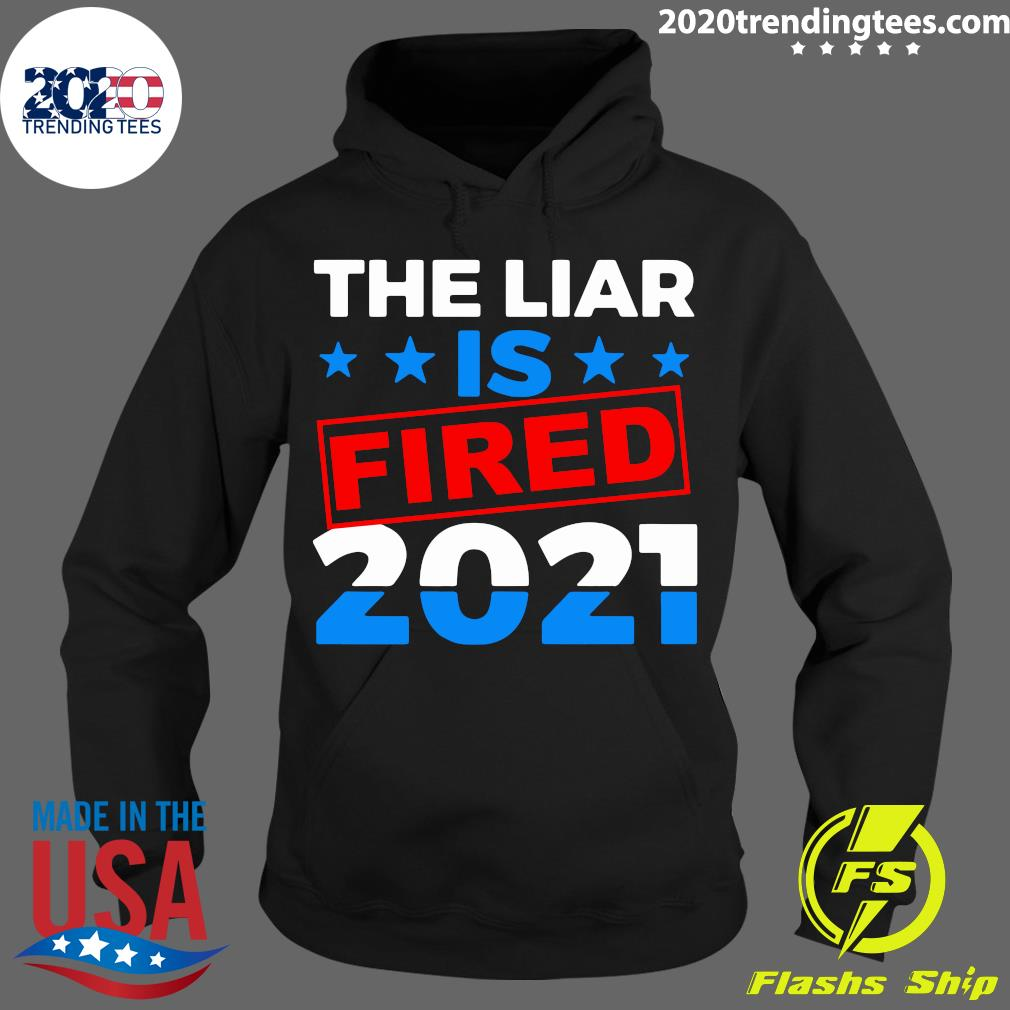 The Liar Is Fried 2021 Shirt Hoodie