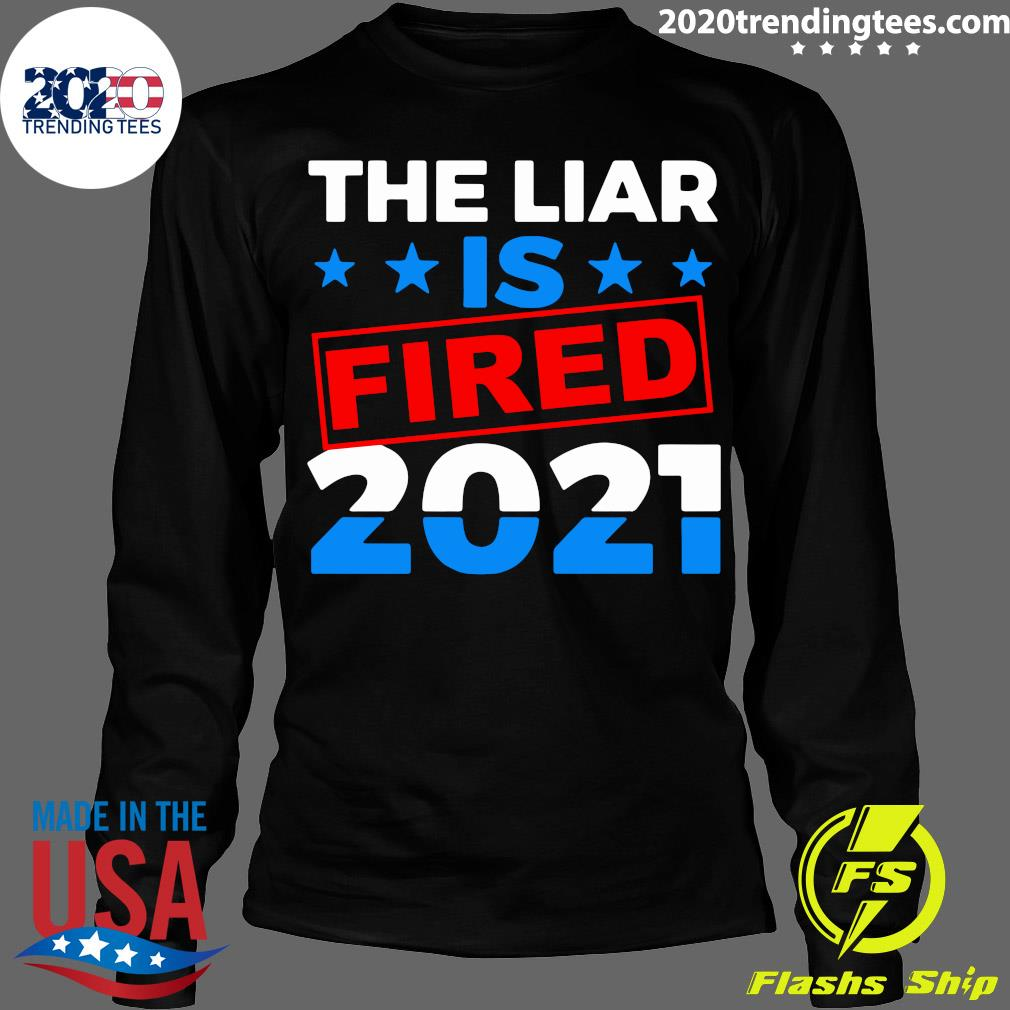 The Liar Is Fried 2021 Shirt Longsleeve