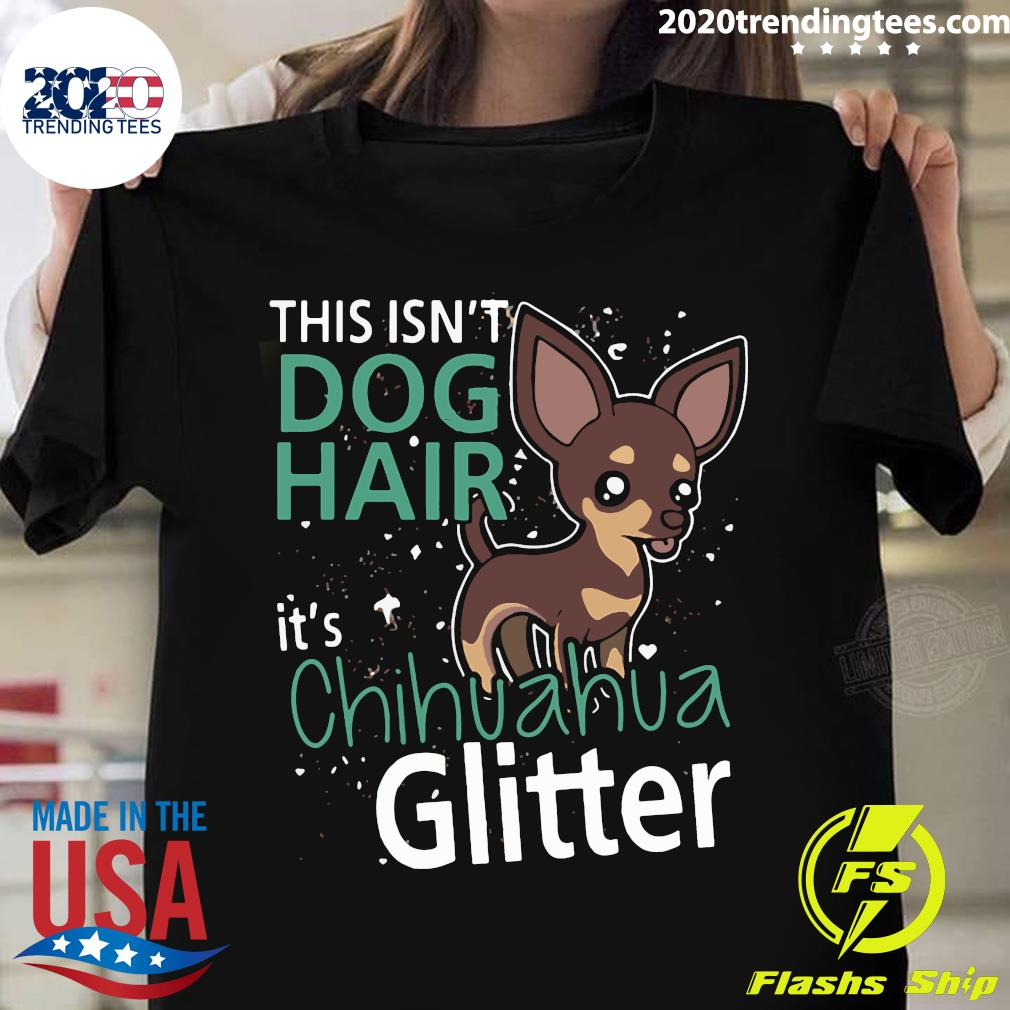 This Is Not Dog Hair It's Chihuahua Glit Classic Shirt