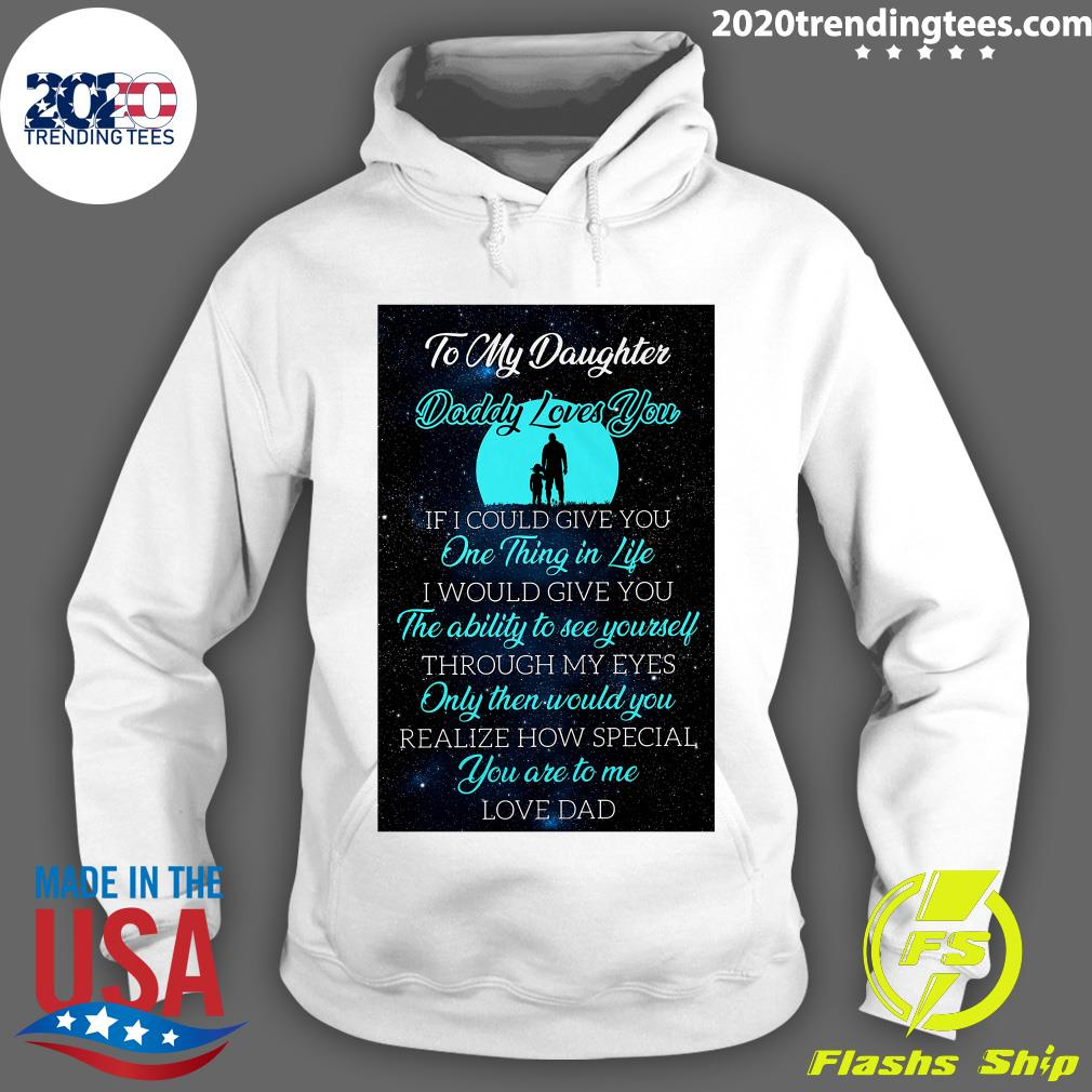 To My Daughter Daddy Loves You If I Could Give You One Thing In Life Shirt Hoodie