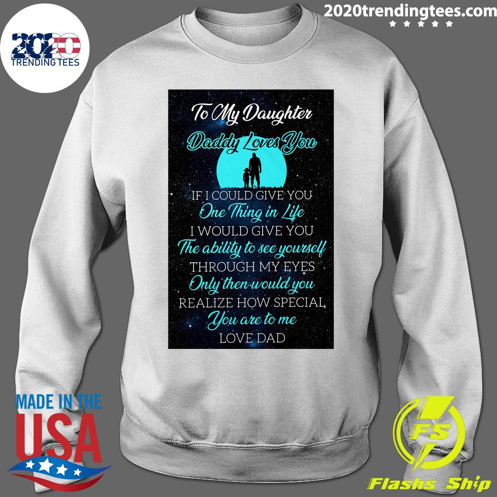 To My Daughter Daddy Loves You If I Could Give You One Thing In Life Shirt Sweater