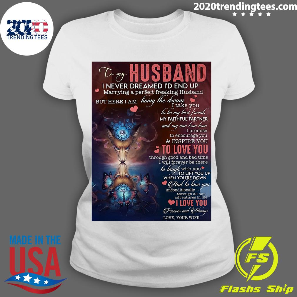 To My Husband I Never Dreamed I'd End Up Marrying A Perfect Freakin Husband Shirt Ladies tee