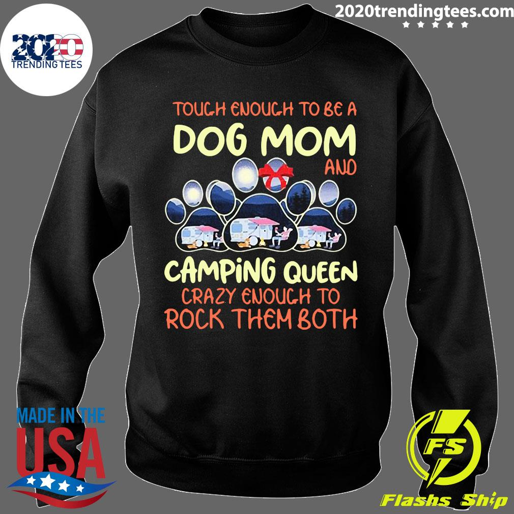 Tough Enough To Be A Dog Mom And Camping Queen Crazy Enough to Rock Them Both Shirt Sweater