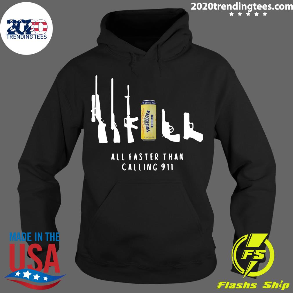 Twisted Tea All Faster Than Calling 911 Shirt Hoodie