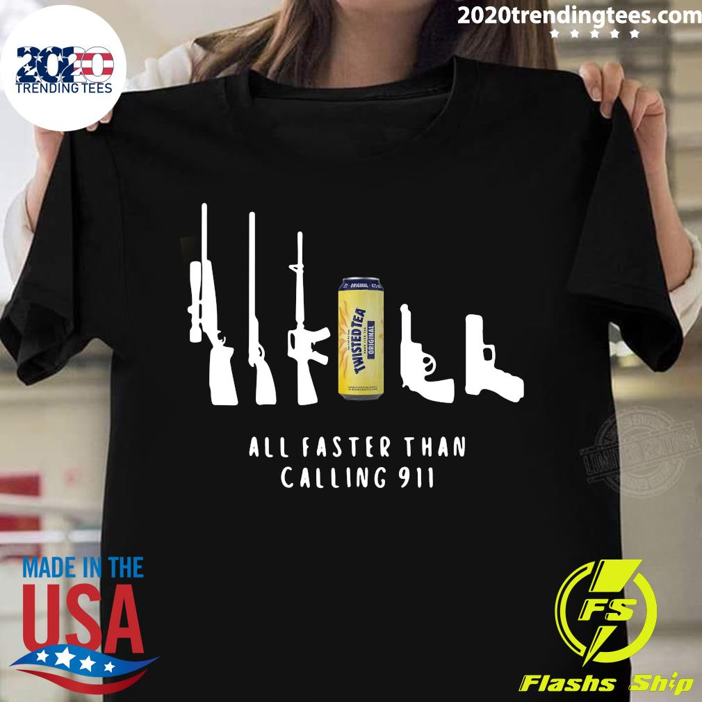 Twisted Tea All Faster Than Calling 911 Shirt