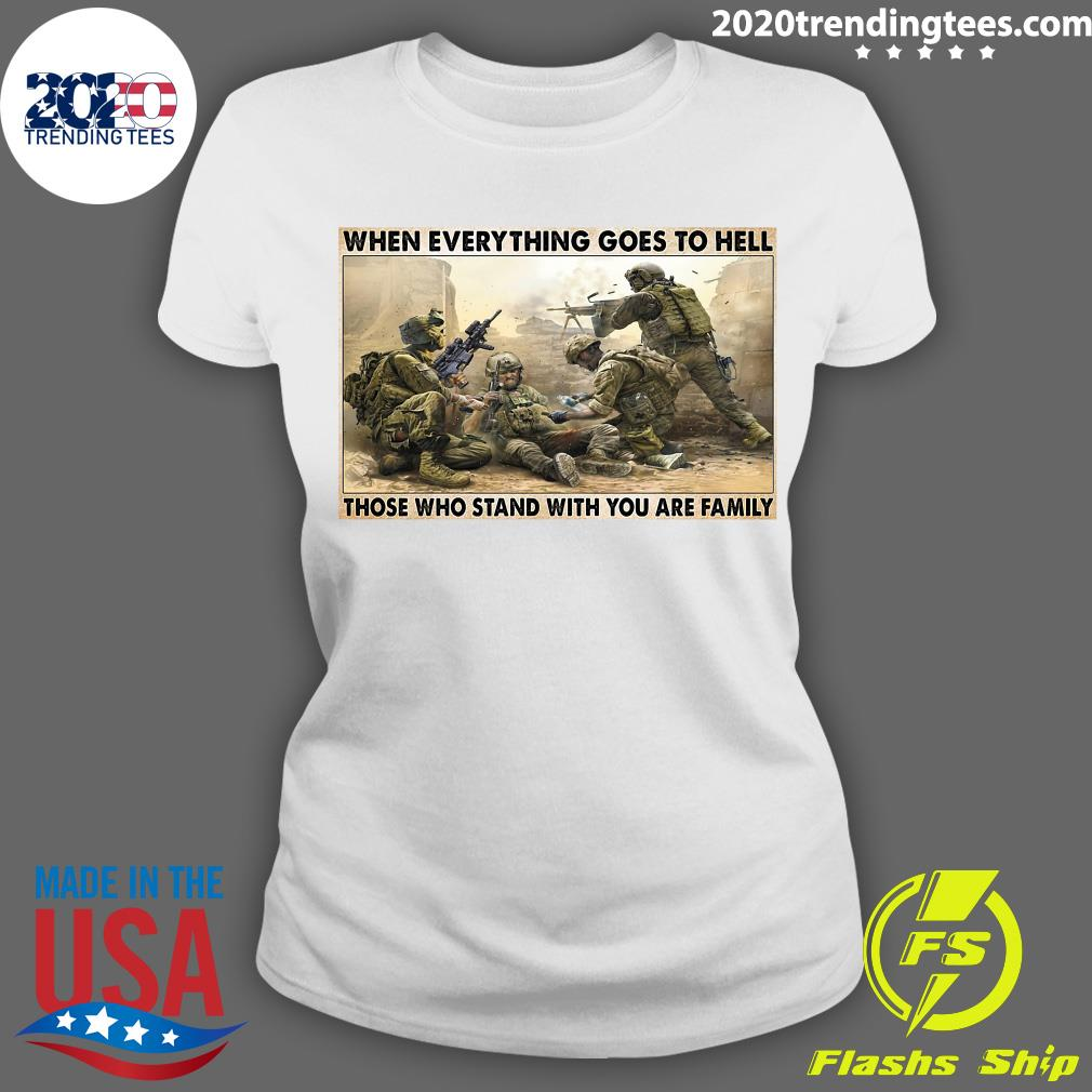 Veteran When Everything Goes To Hell Those Who Stand With You Are Family Poster Shirt Ladies tee