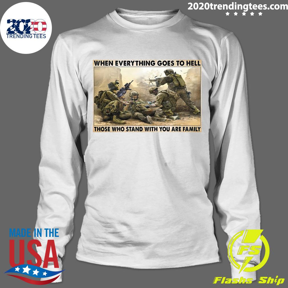 Veteran When Everything Goes To Hell Those Who Stand With You Are Family Poster Shirt Longsleeve