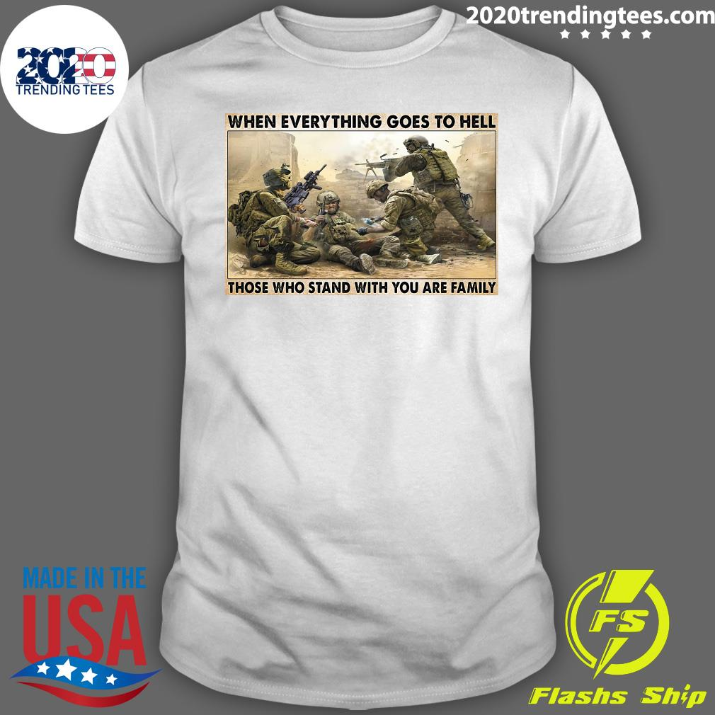 Veteran When Everything Goes To Hell Those Who Stand With You Are Family Poster Shirt