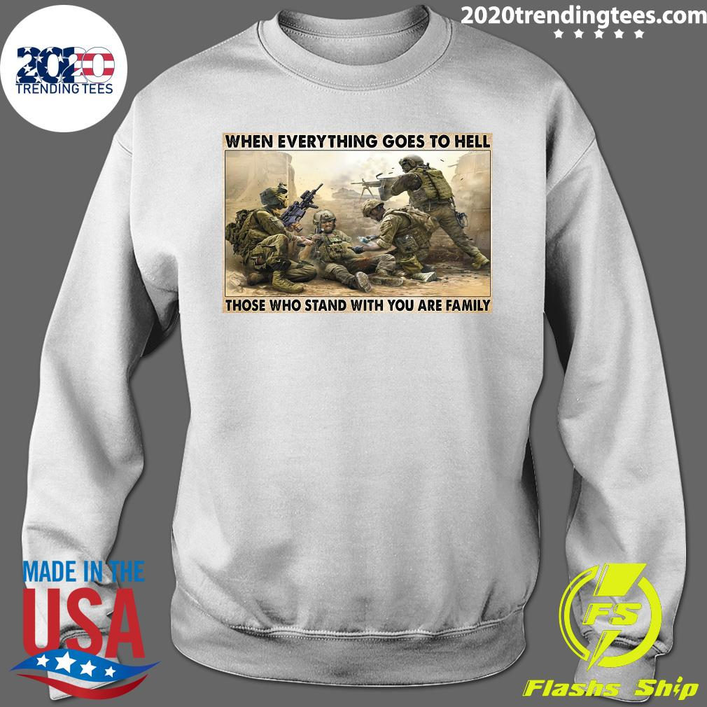 Veteran When Everything Goes To Hell Those Who Stand With You Are Family Poster Shirt Sweater