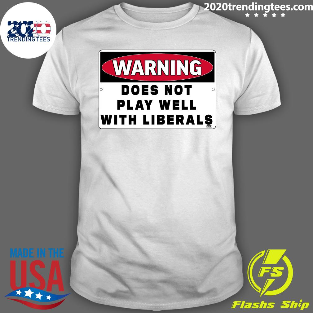 Warning Does Not Play Well With Liberals Shirt