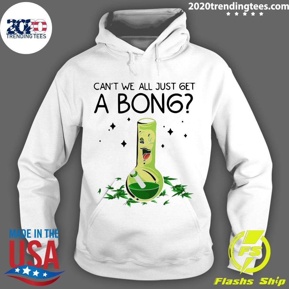 Weed Bong Cool Can't We Just Get A Bong Marijuana Shirt Hoodie