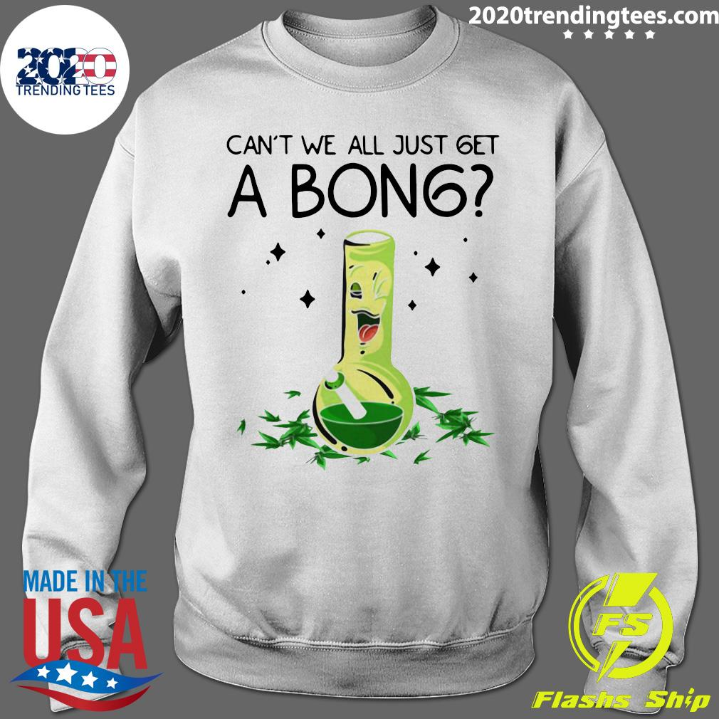 Weed Bong Cool Can't We Just Get A Bong Marijuana Shirt Sweater