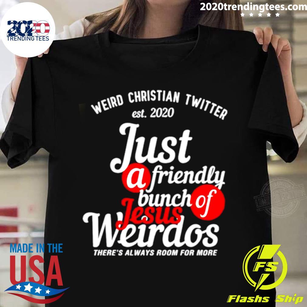 Weird Christian Twitter Est 2020 Just A Friendly Bunch Of Jesus Weirdos Shirt