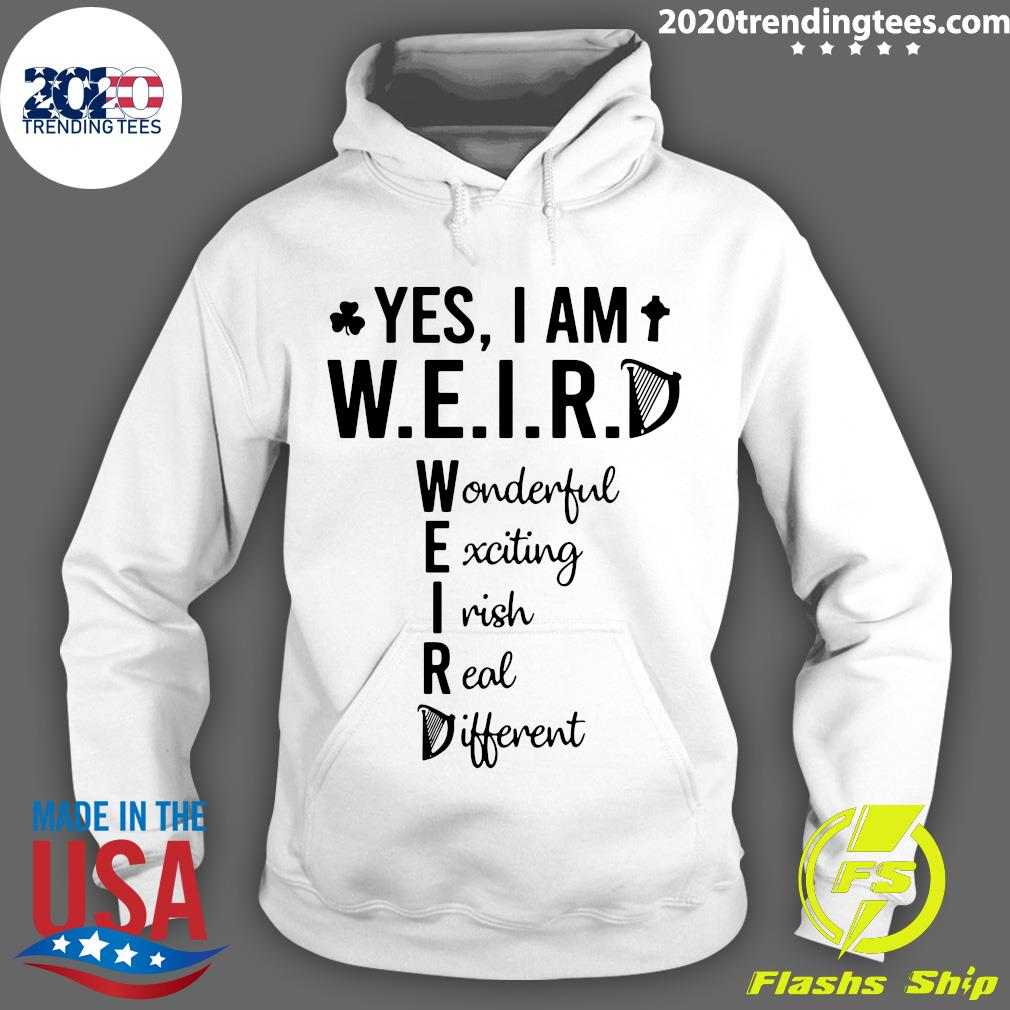 Yes I Am Weird Wonderful Exciting Irish Real Different Shirt Hoodie