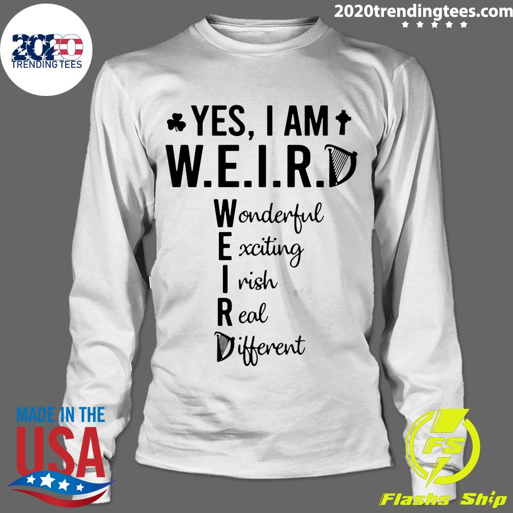 Yes I Am Weird Wonderful Exciting Irish Real Different Shirt Longsleeve
