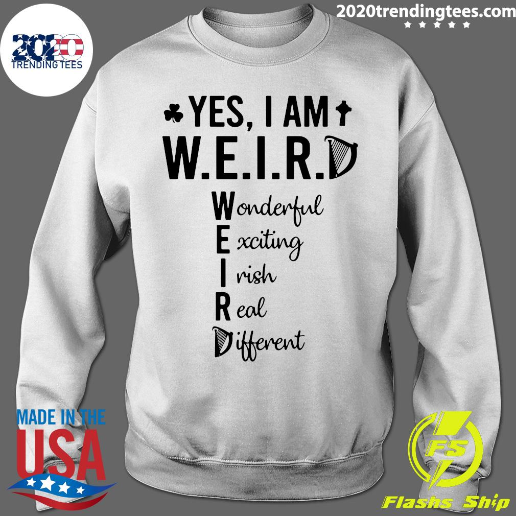 Yes I Am Weird Wonderful Exciting Irish Real Different Shirt Sweater