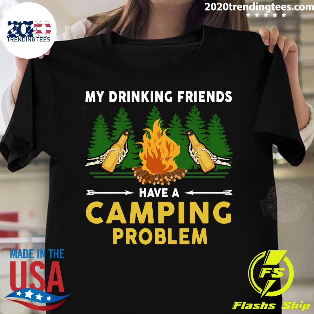 Beers My Drinking Friends Have A Camping Problem Shirt