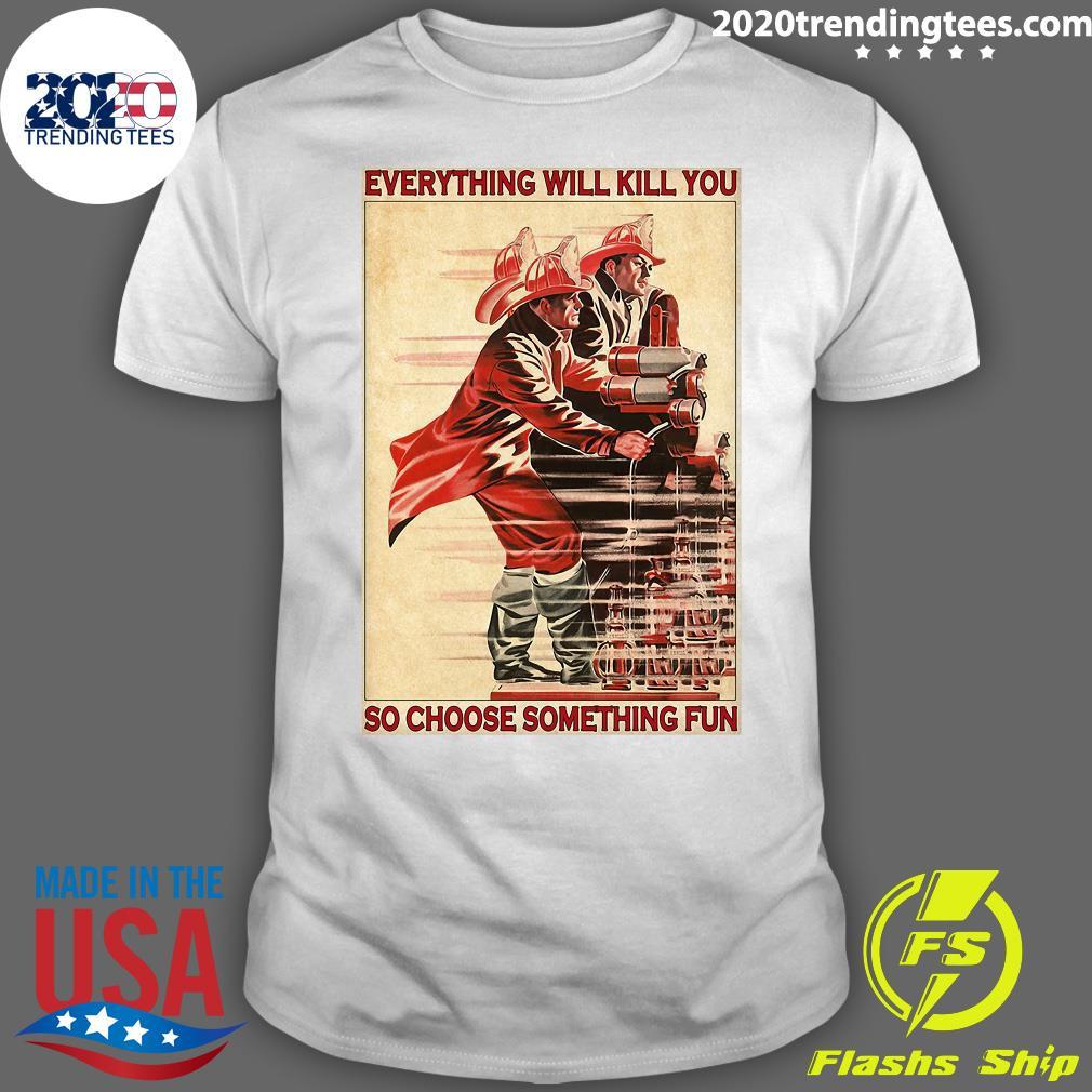 HASIČSKÝ PLES Everythiing Will Kill You So Choose Something Fun Shirt