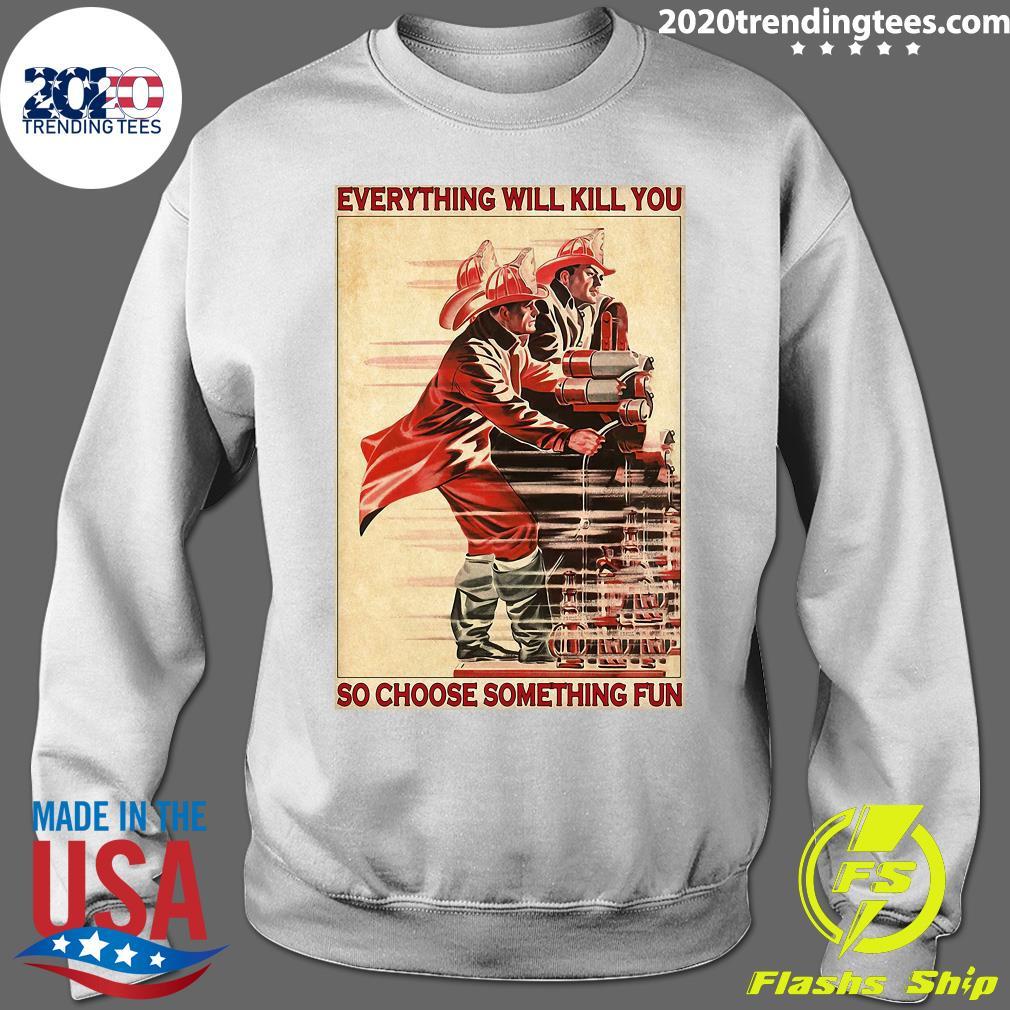HASIČSKÝ PLES Everythiing Will Kill You So Choose Something Fun Shirt Sweater