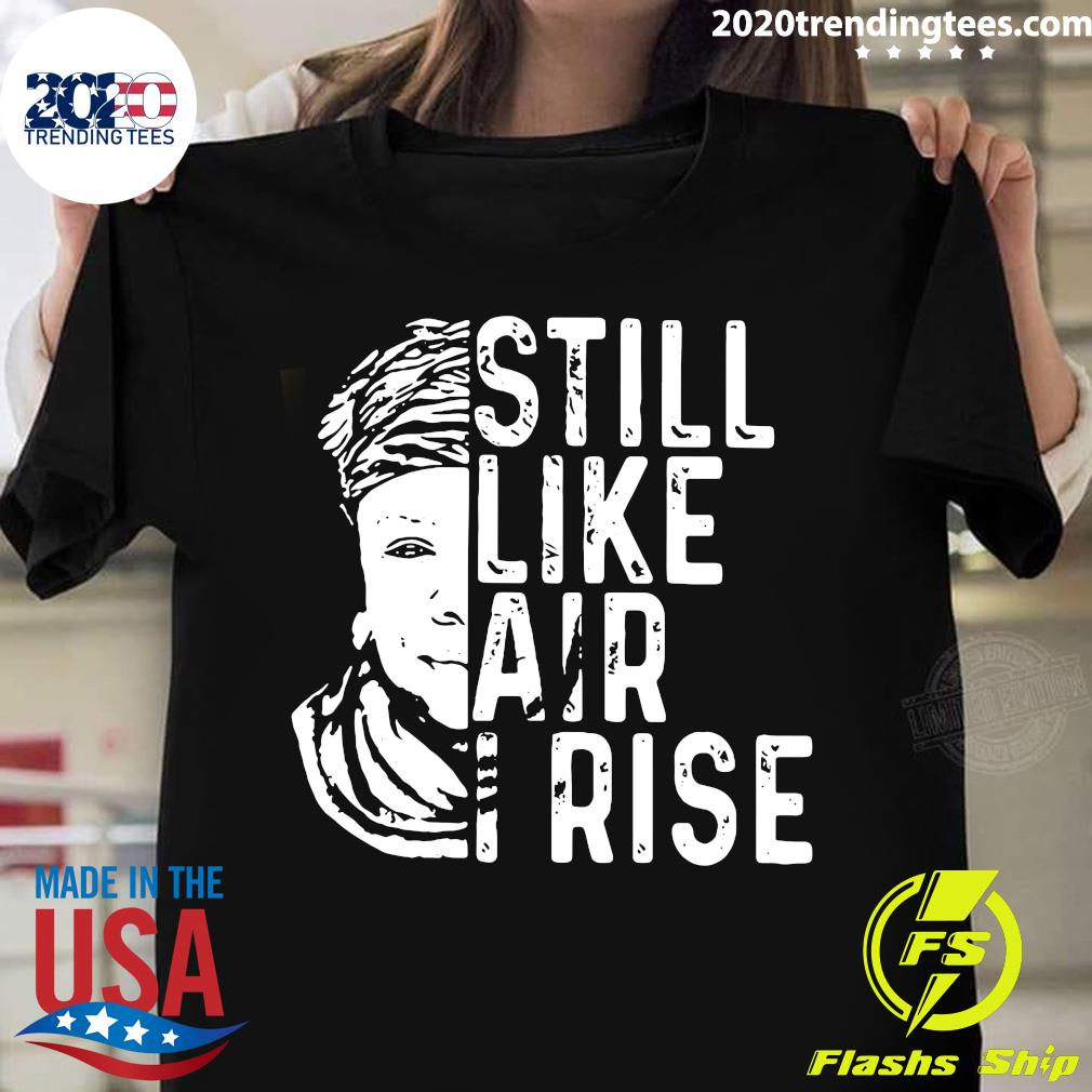 Nice Still Like Air I Rise Maya Angelou Shirt