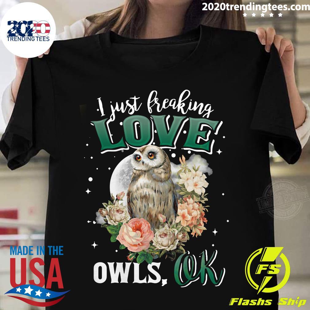 Owl Flower I Just Freaking Loves Owls Ok Shirt