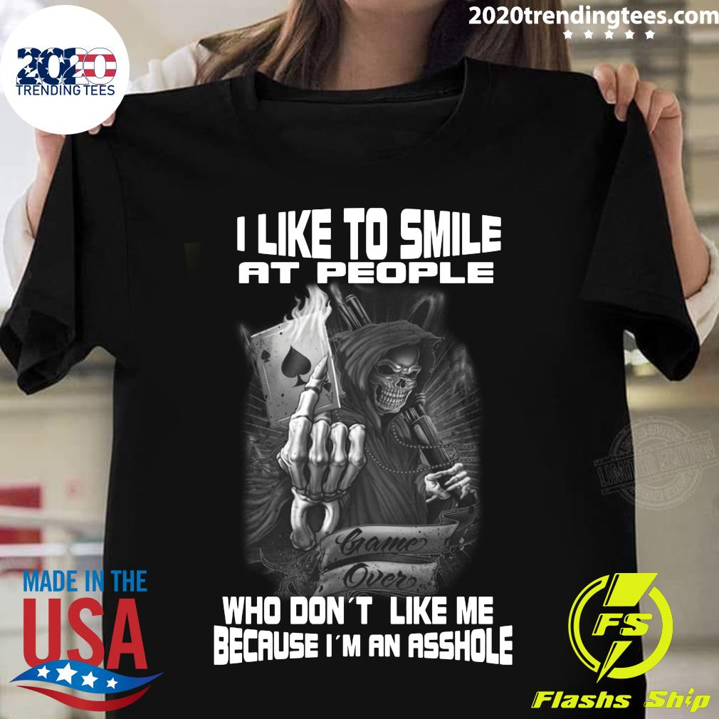 Skull I Like To Smile At People Who Don't Like Me Because I'm An Asshole Shirt