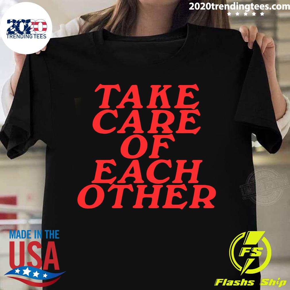 Take Care Of Each Other Shirt